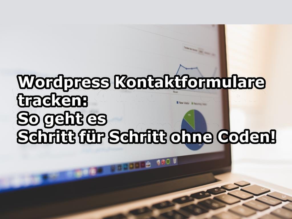Kontaktformulare In WordPress Tracken: Schritt Für Schritt Ohne Coden