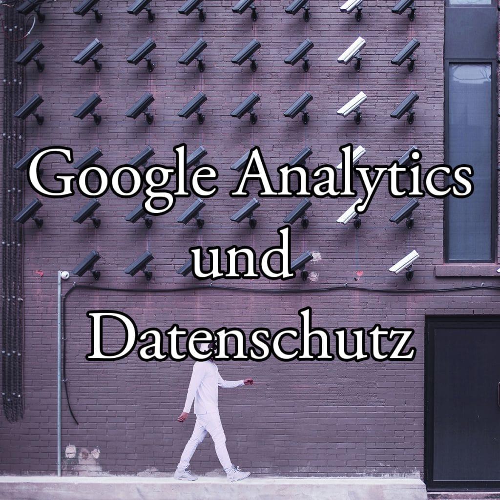 Google Analytics und Datenschutz